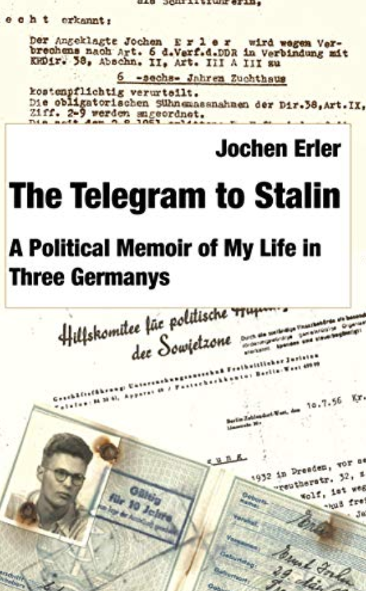 The Telegram to Stalin: a political memoir of my life in three Germanys by Jochen Erler